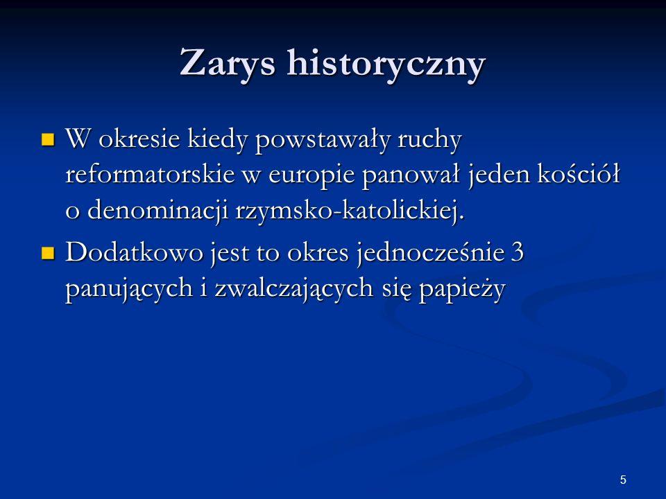 5 Zarys historyczny W okresie kiedy powstawały ruchy reformatorskie w europie panował jeden kościół o denominacji rzymsko-katolickiej. W okresie kiedy