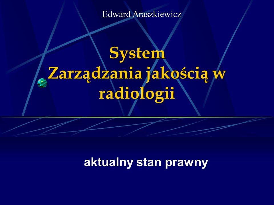 System Zarządzania jakością w radiologii aktualny stan prawny Edward Araszkiewicz
