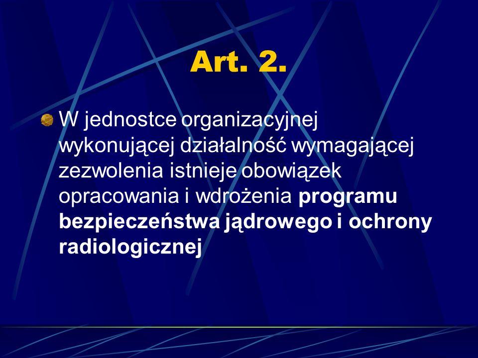 Art. 2. W jednostce organizacyjnej wykonującej działalność wymagającej zezwolenia istnieje obowiązek opracowania i wdrożenia programu bezpieczeństwa j