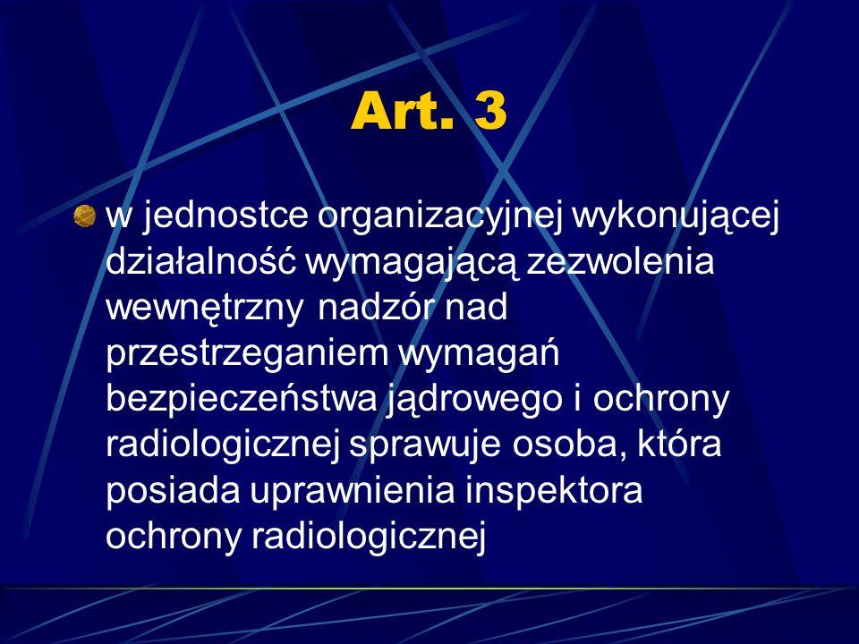 Art. 3 w jednostce organizacyjnej wykonującej działalność wymagającą zezwolenia wewnętrzny nadzór nad przestrzeganiem wymagań bezpieczeństwa jądrowego