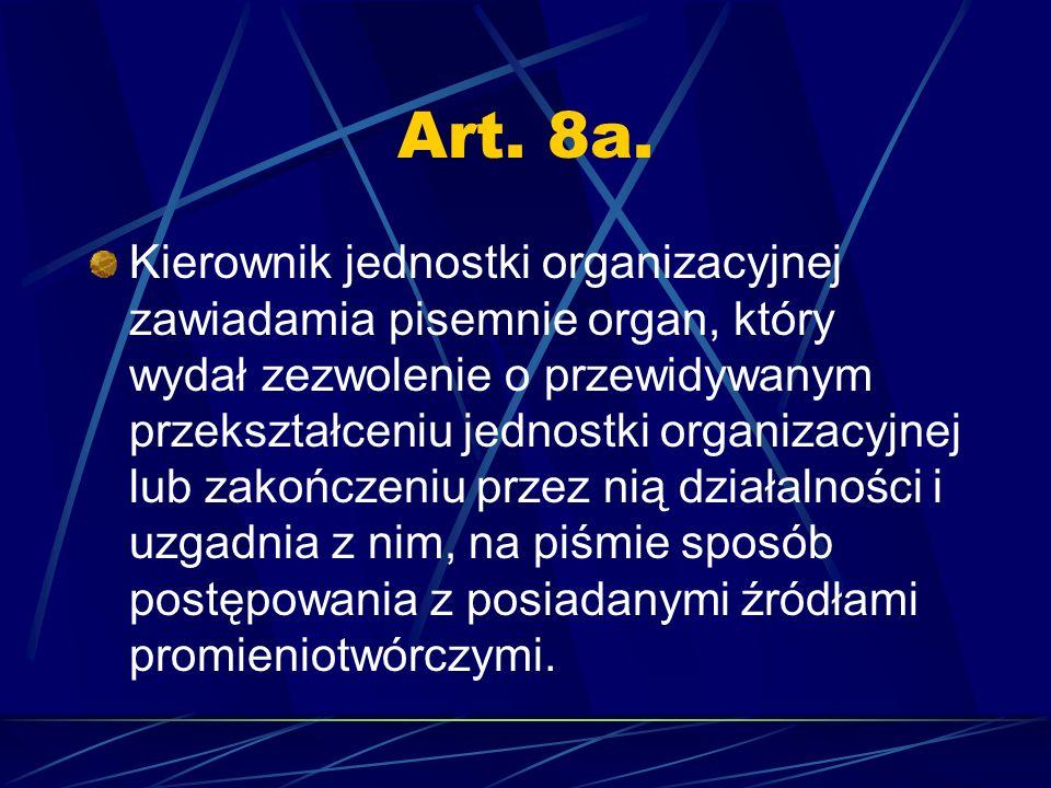 Art. 8a. Kierownik jednostki organizacyjnej zawiadamia pisemnie organ, który wydał zezwolenie o przewidywanym przekształceniu jednostki organizacyjnej