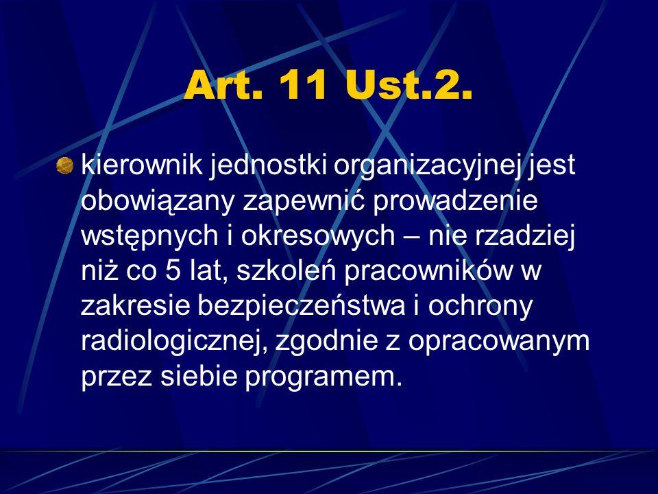 Art. 11 Ust.2. kierownik jednostki organizacyjnej jest obowiązany zapewnić prowadzenie wstępnych i okresowych – nie rzadziej niż co 5 lat, szkoleń pra