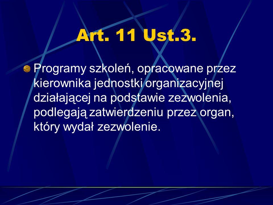 Art. 11 Ust.3. Programy szkoleń, opracowane przez kierownika jednostki organizacyjnej działającej na podstawie zezwolenia, podlegają zatwierdzeniu prz
