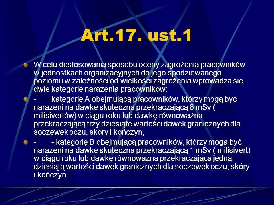 Art.17. ust.1 W celu dostosowania sposobu oceny zagrożenia pracowników w jednostkach organizacyjnych do jego spodziewanego poziomu w zależności od wie