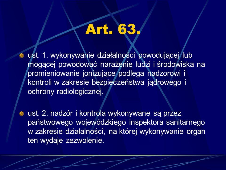 Art. 63. ust. 1. wykonywanie działalności powodującej lub mogącej powodować narażenie ludzi i środowiska na promieniowanie jonizujące podlega nadzorow
