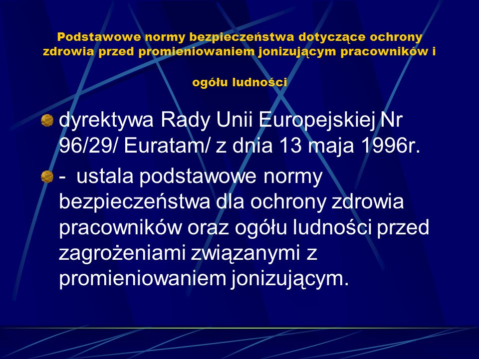 Podstawowe normy bezpieczeństwa dotyczące ochrony zdrowia przed promieniowaniem jonizującym pracowników i ogółu ludności dyrektywa Rady Unii Europejsk