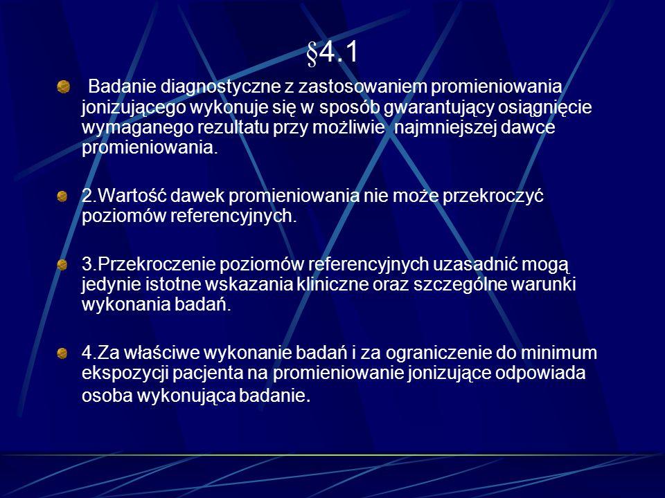 §4.1 Badanie diagnostyczne z zastosowaniem promieniowania jonizującego wykonuje się w sposób gwarantujący osiągnięcie wymaganego rezultatu przy możliw