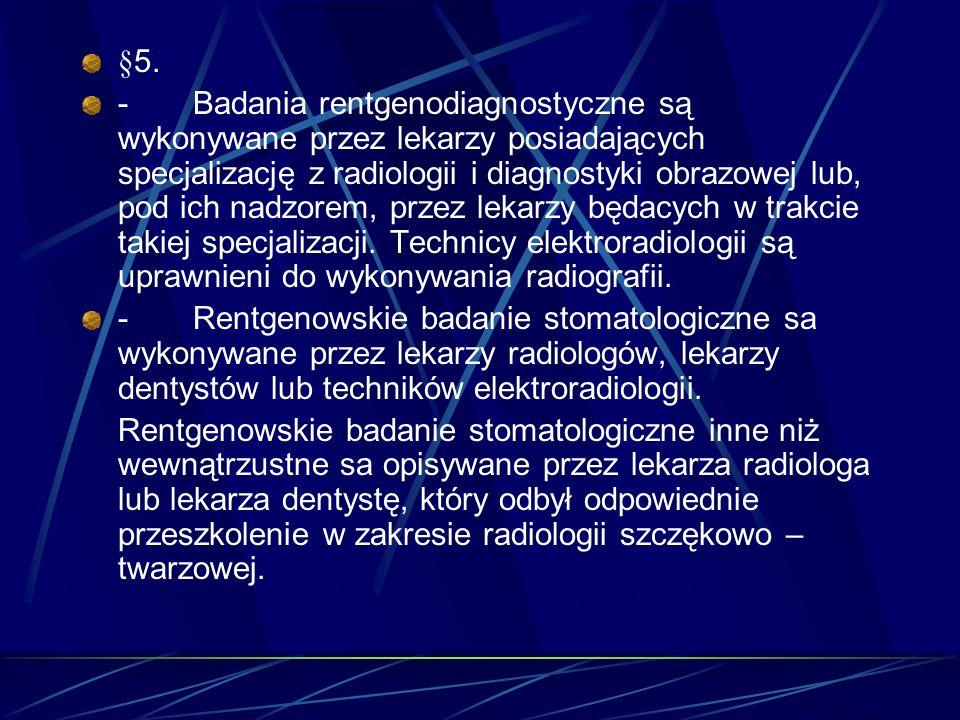 §5. - Badania rentgenodiagnostyczne są wykonywane przez lekarzy posiadających specjalizację z radiologii i diagnostyki obrazowej lub, pod ich nadzorem