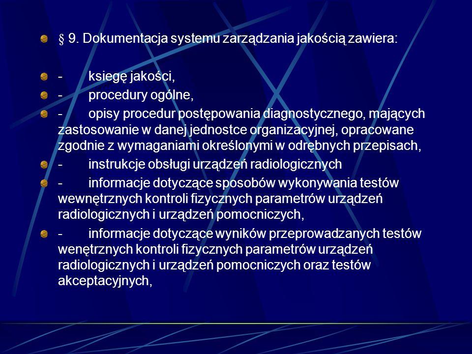 § 9. Dokumentacja systemu zarządzania jakością zawiera: - ksiegę jakości, - procedury ogólne, - opisy procedur postępowania diagnostycznego, mających