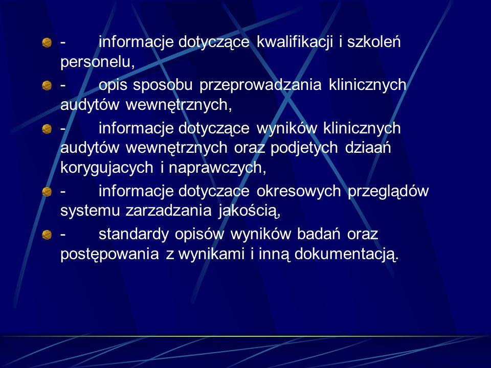 - informacje dotyczące kwalifikacji i szkoleń personelu, - opis sposobu przeprowadzania klinicznych audytów wewnętrznych, - informacje dotyczące wynik