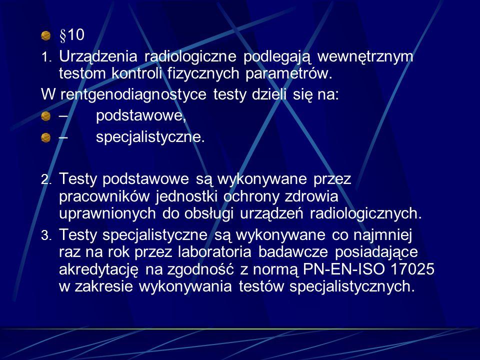 §10 1. Urządzenia radiologiczne podlegają wewnętrznym testom kontroli fizycznych parametrów. W rentgenodiagnostyce testy dzieli się na: – podstawowe,