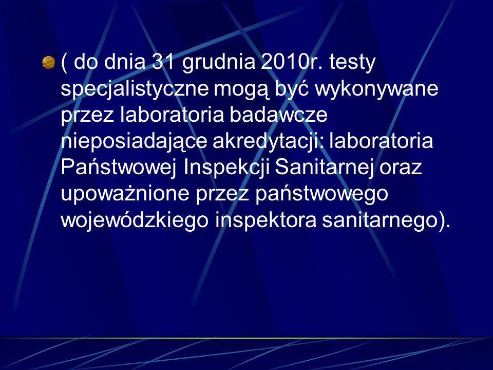 ( do dnia 31 grudnia 2010r. testy specjalistyczne mogą być wykonywane przez laboratoria badawcze nieposiadające akredytacji: laboratoria Państwowej In