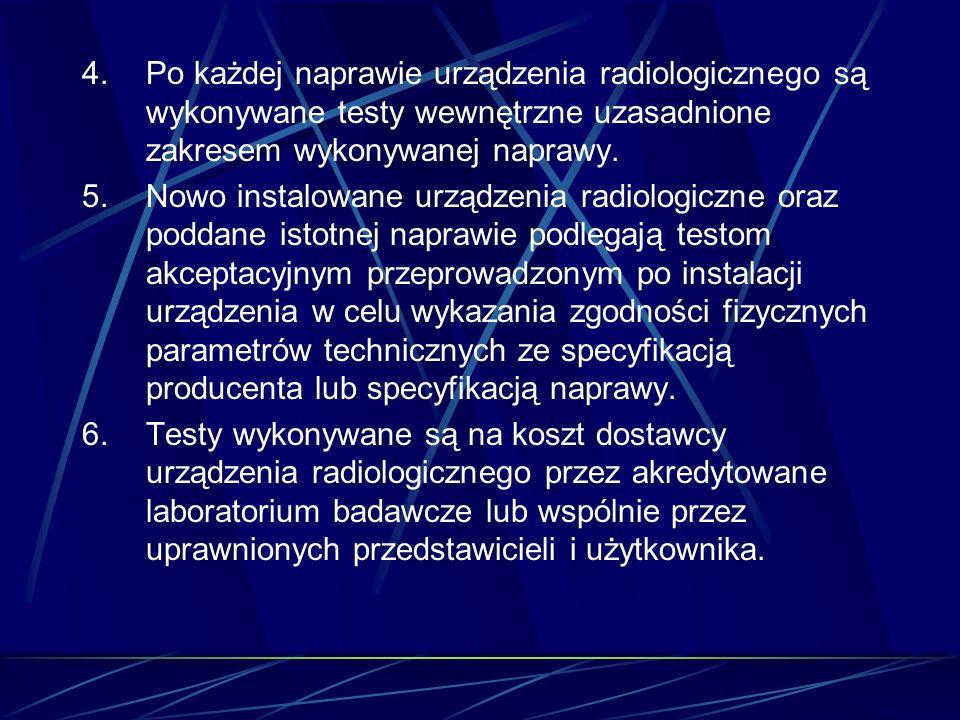 4.Po każdej naprawie urządzenia radiologicznego są wykonywane testy wewnętrzne uzasadnione zakresem wykonywanej naprawy. 5.Nowo instalowane urządzenia