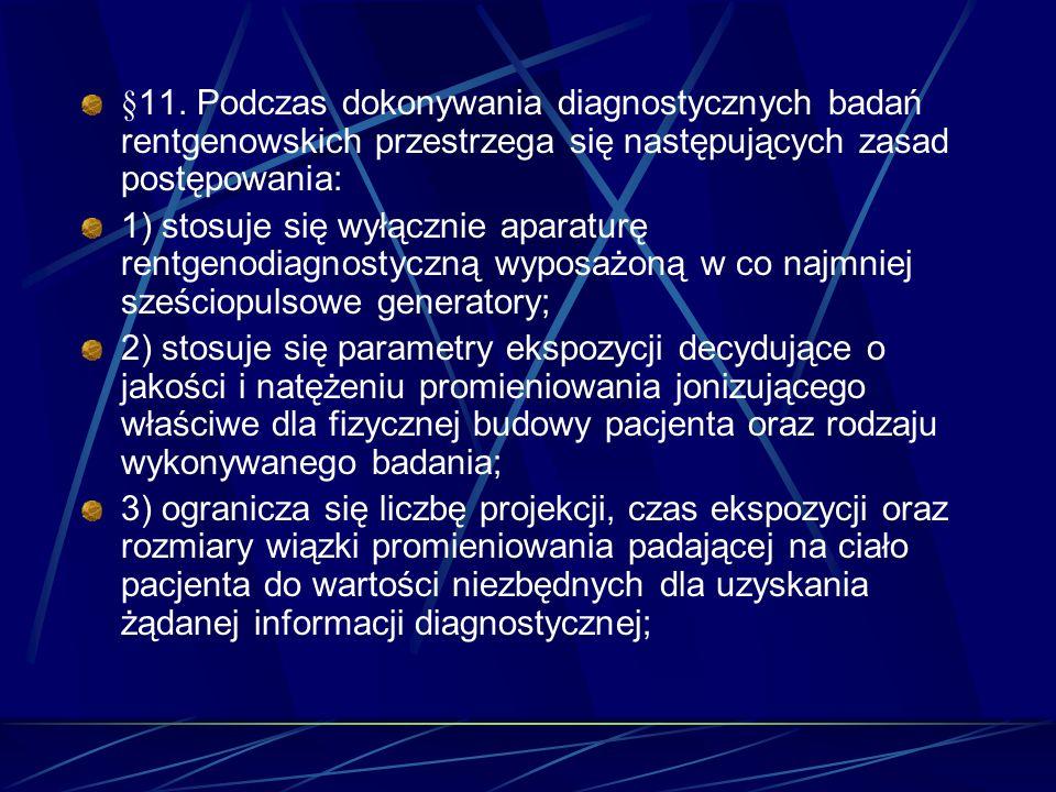 §11. Podczas dokonywania diagnostycznych badań rentgenowskich przestrzega się następujących zasad postępowania: 1) stosuje się wyłącznie aparaturę ren