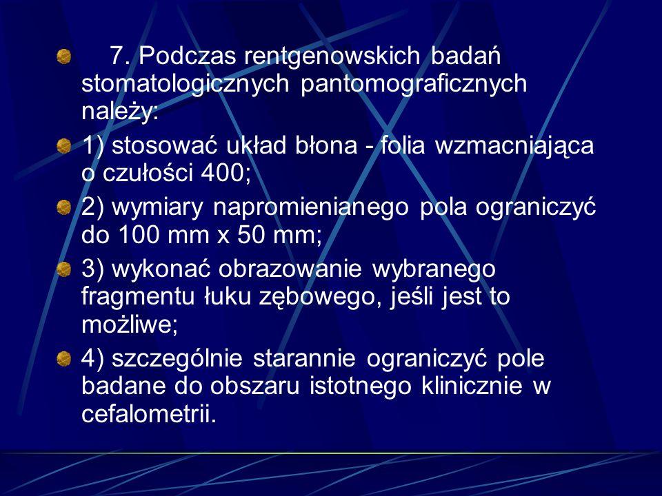 7. Podczas rentgenowskich badań stomatologicznych pantomograficznych należy: 1) stosować układ błona - folia wzmacniająca o czułości 400; 2) wymiary n