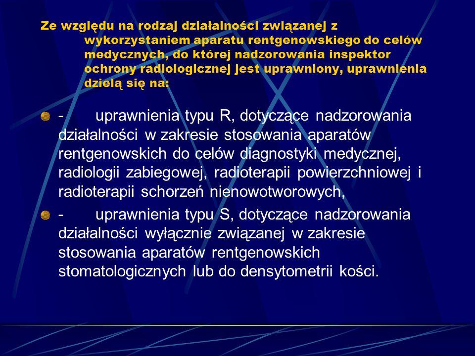 Ze względu na rodzaj działalności związanej z wykorzystaniem aparatu rentgenowskiego do celów medycznych, do której nadzorowania inspektor ochrony rad