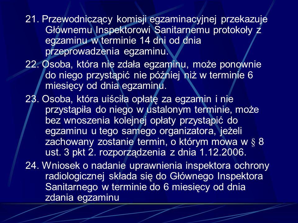 21. Przewodniczący komisji egzaminacyjnej przekazuje Głównemu Inspektorowi Sanitarnemu protokoły z egzaminu w terminie 14 dni od dnia przeprowadzenia