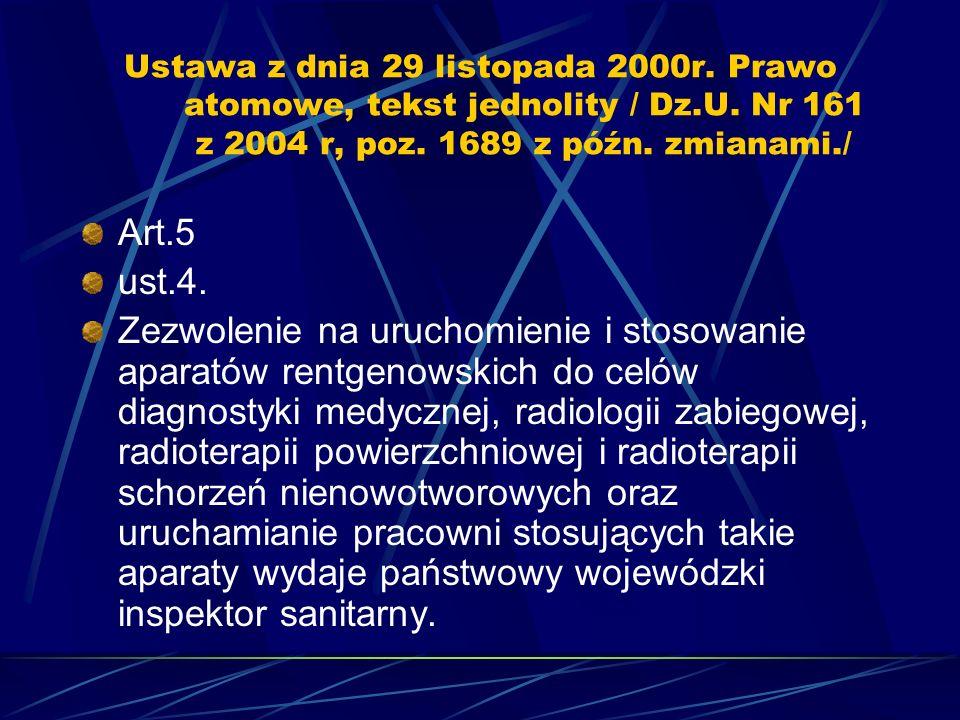 Ustawa z dnia 29 listopada 2000r. Prawo atomowe, tekst jednolity / Dz.U. Nr 161 z 2004 r, poz. 1689 z późn. zmianami./ Art.5 ust.4. Zezwolenie na uruc