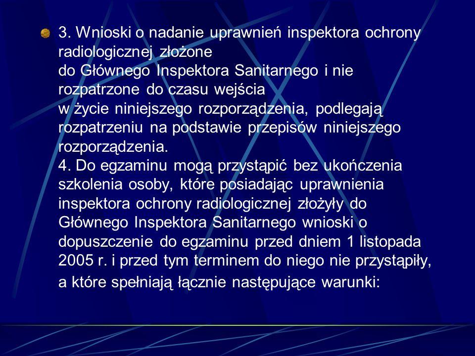 3. Wnioski o nadanie uprawnień inspektora ochrony radiologicznej złożone do Głównego Inspektora Sanitarnego i nie rozpatrzone do czasu wejścia w życie