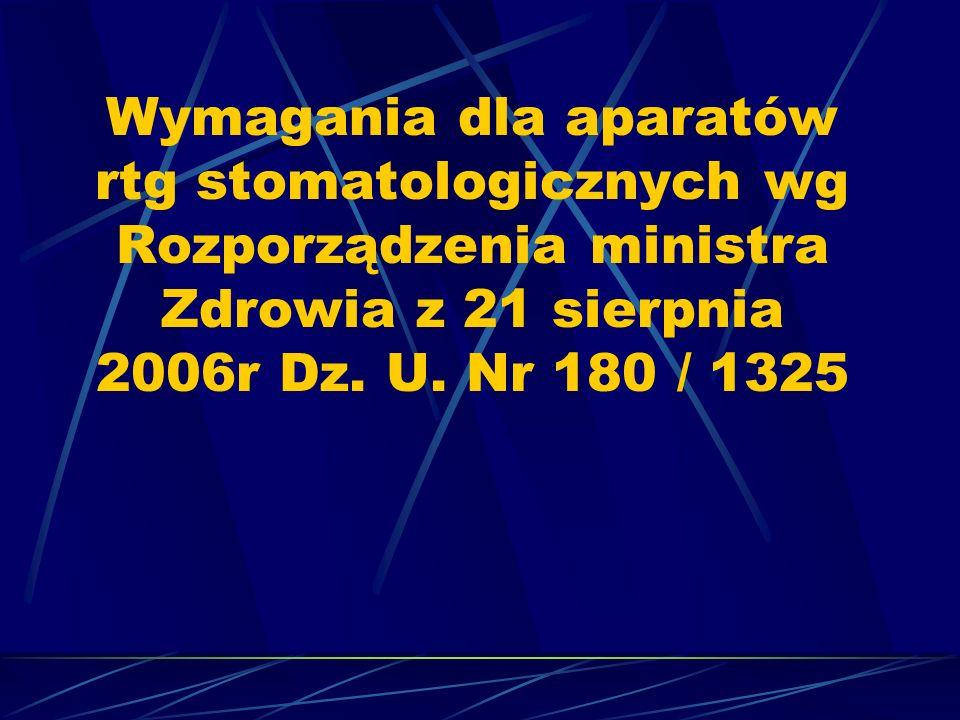 Wymagania dla aparatów rtg stomatologicznych wg Rozporządzenia ministra Zdrowia z 21 sierpnia 2006r Dz. U. Nr 180 / 1325