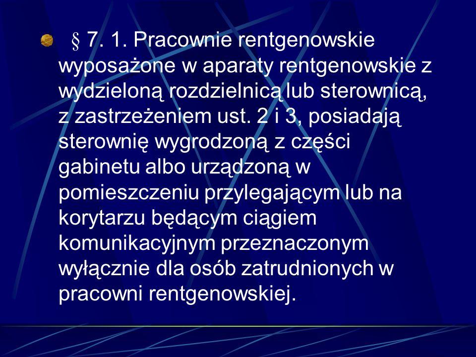 § 7. 1. Pracownie rentgenowskie wyposażone w aparaty rentgenowskie z wydzieloną rozdzielnicą lub sterownicą, z zastrzeżeniem ust. 2 i 3, posiadają ste