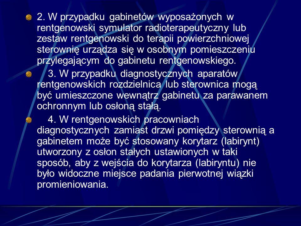 2. W przypadku gabinetów wyposażonych w rentgenowski symulator radioterapeutyczny lub zestaw rentgenowski do terapii powierzchniowej sterownię urządza
