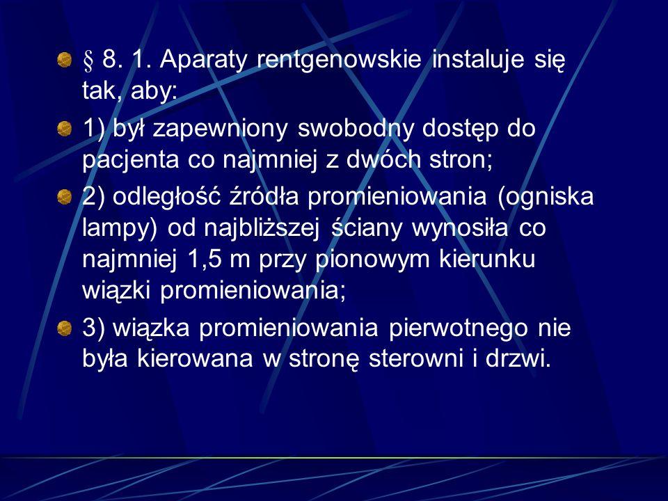 § 8. 1. Aparaty rentgenowskie instaluje się tak, aby: 1) był zapewniony swobodny dostęp do pacjenta co najmniej z dwóch stron; 2) odległość źródła pro