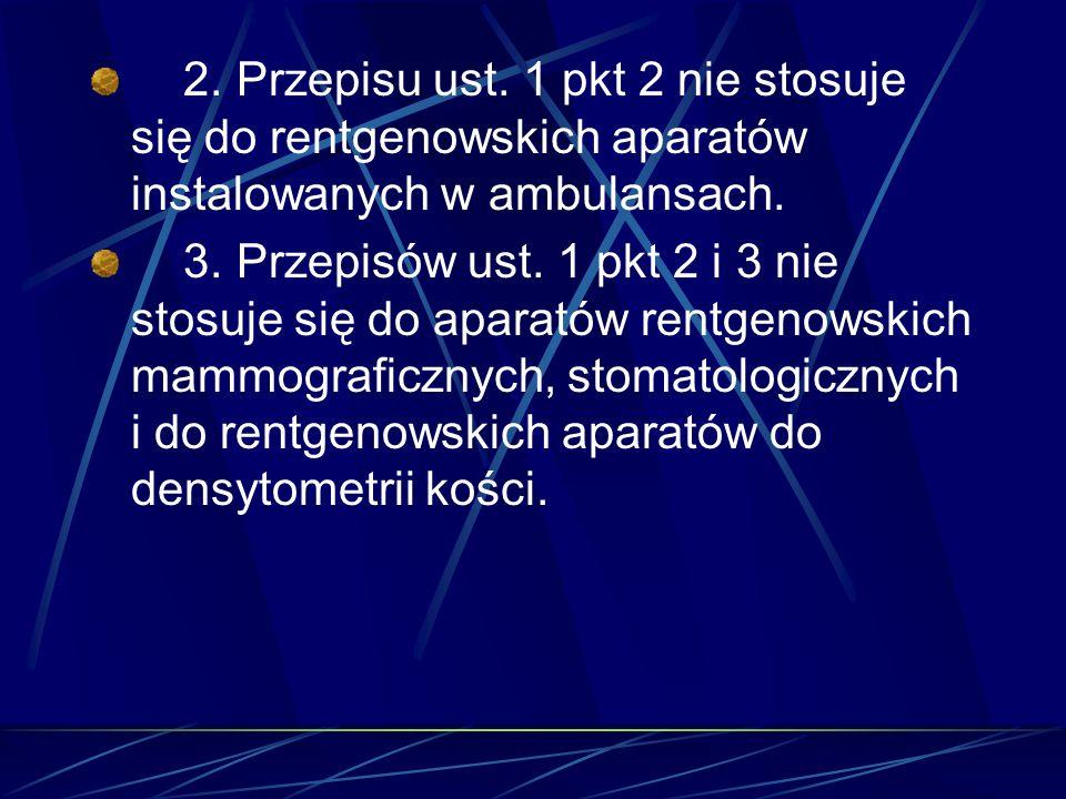 2. Przepisu ust. 1 pkt 2 nie stosuje się do rentgenowskich aparatów instalowanych w ambulansach. 3. Przepisów ust. 1 pkt 2 i 3 nie stosuje się do apar