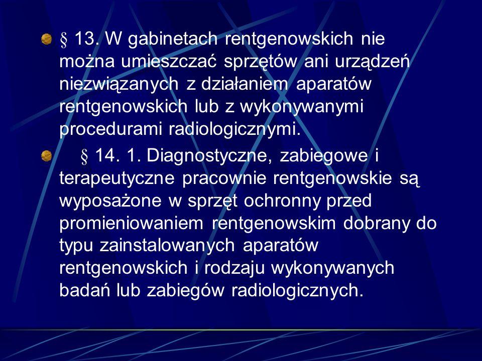 § 13. W gabinetach rentgenowskich nie można umieszczać sprzętów ani urządzeń niezwiązanych z działaniem aparatów rentgenowskich lub z wykonywanymi pro