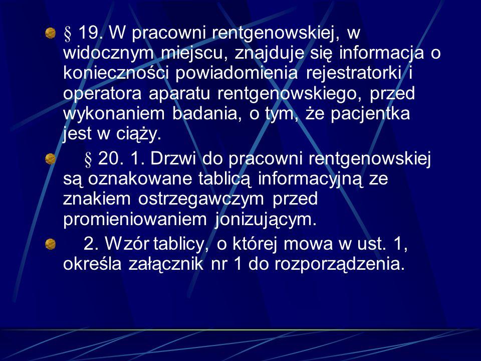 § 19. W pracowni rentgenowskiej, w widocznym miejscu, znajduje się informacja o konieczności powiadomienia rejestratorki i operatora aparatu rentgenow