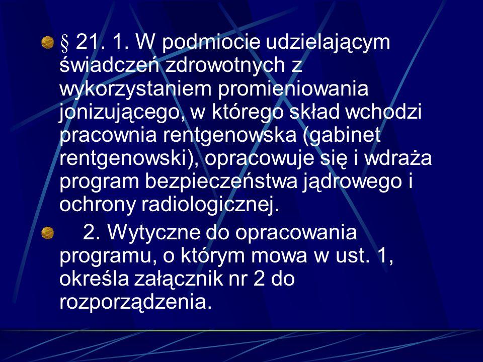 § 21. 1. W podmiocie udzielającym świadczeń zdrowotnych z wykorzystaniem promieniowania jonizującego, w którego skład wchodzi pracownia rentgenowska (