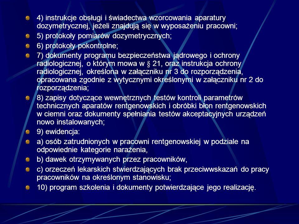 4) instrukcje obsługi i świadectwa wzorcowania aparatury dozymetrycznej, jeżeli znajdują się w wyposażeniu pracowni; 5) protokoły pomiarów dozymetrycz
