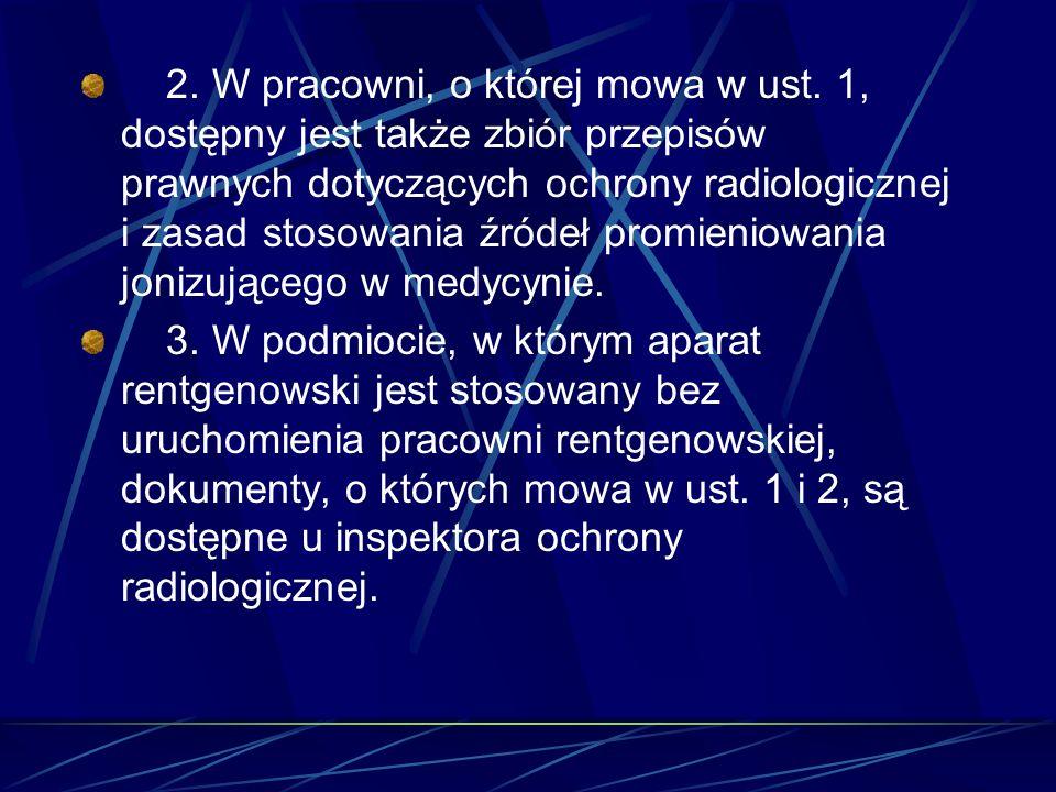 2. W pracowni, o której mowa w ust. 1, dostępny jest także zbiór przepisów prawnych dotyczących ochrony radiologicznej i zasad stosowania źródeł promi