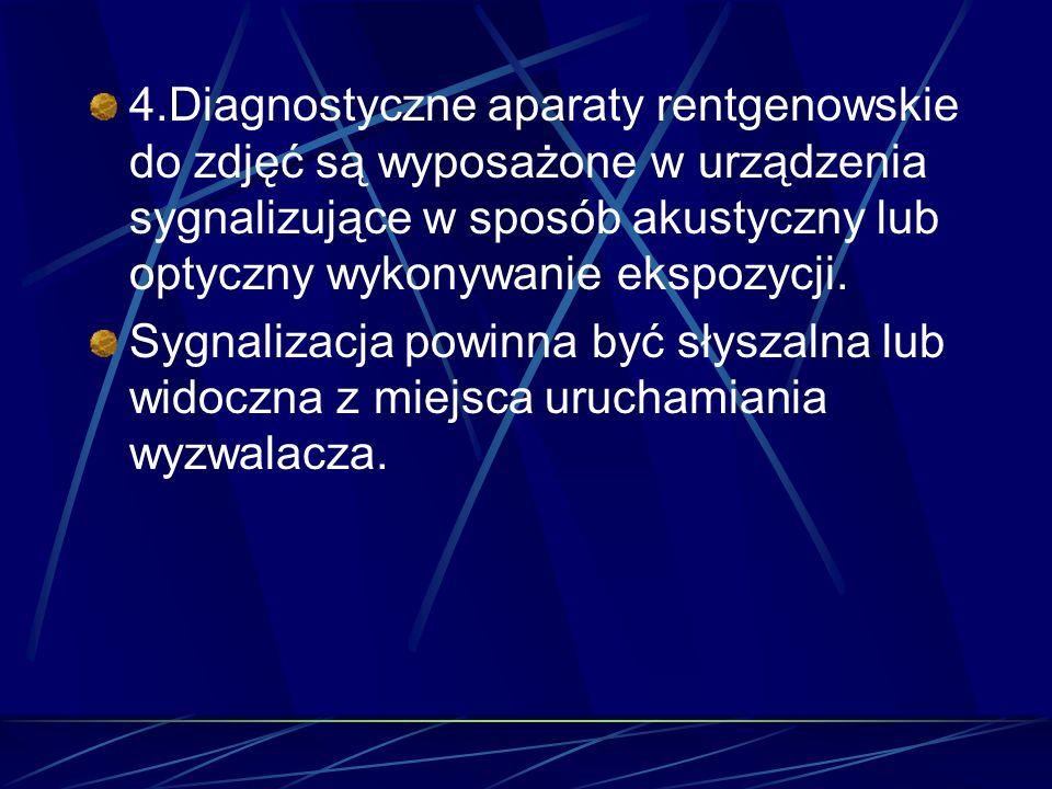 4.Diagnostyczne aparaty rentgenowskie do zdjęć są wyposażone w urządzenia sygnalizujące w sposób akustyczny lub optyczny wykonywanie ekspozycji. Sygna