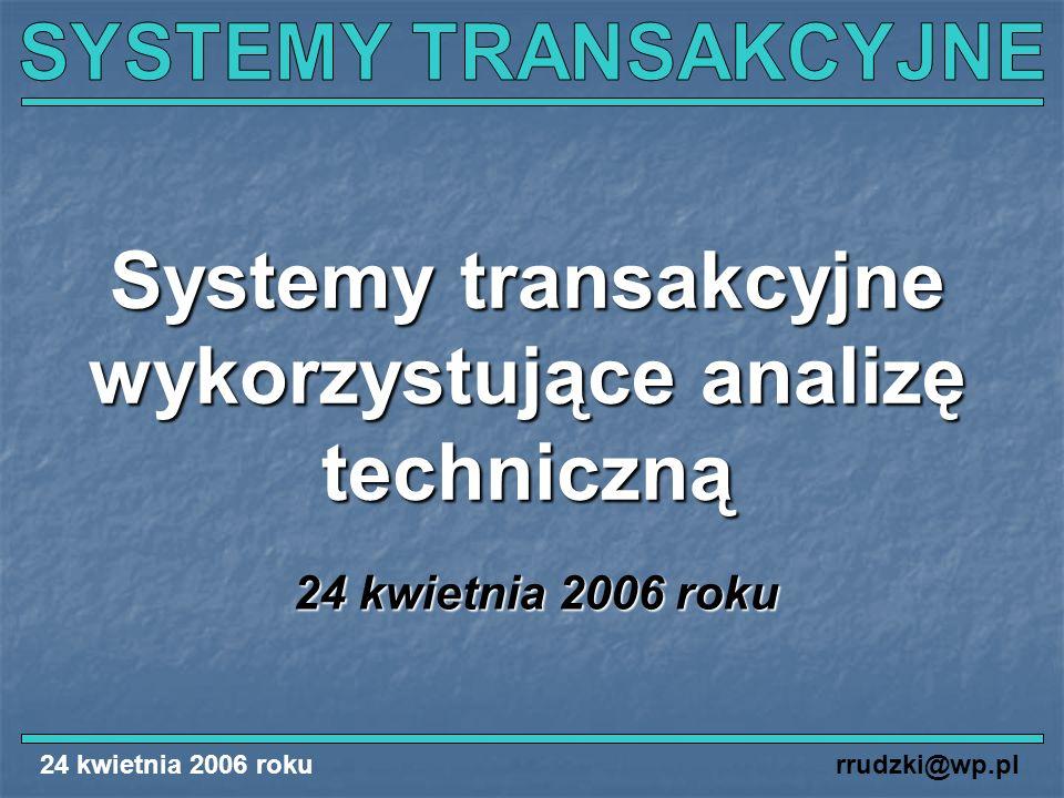 24 kwietnia 2006 rokurrudzki@wp.pl Systemy transakcyjne wykorzystujące analizę techniczną 24 kwietnia 2006 roku