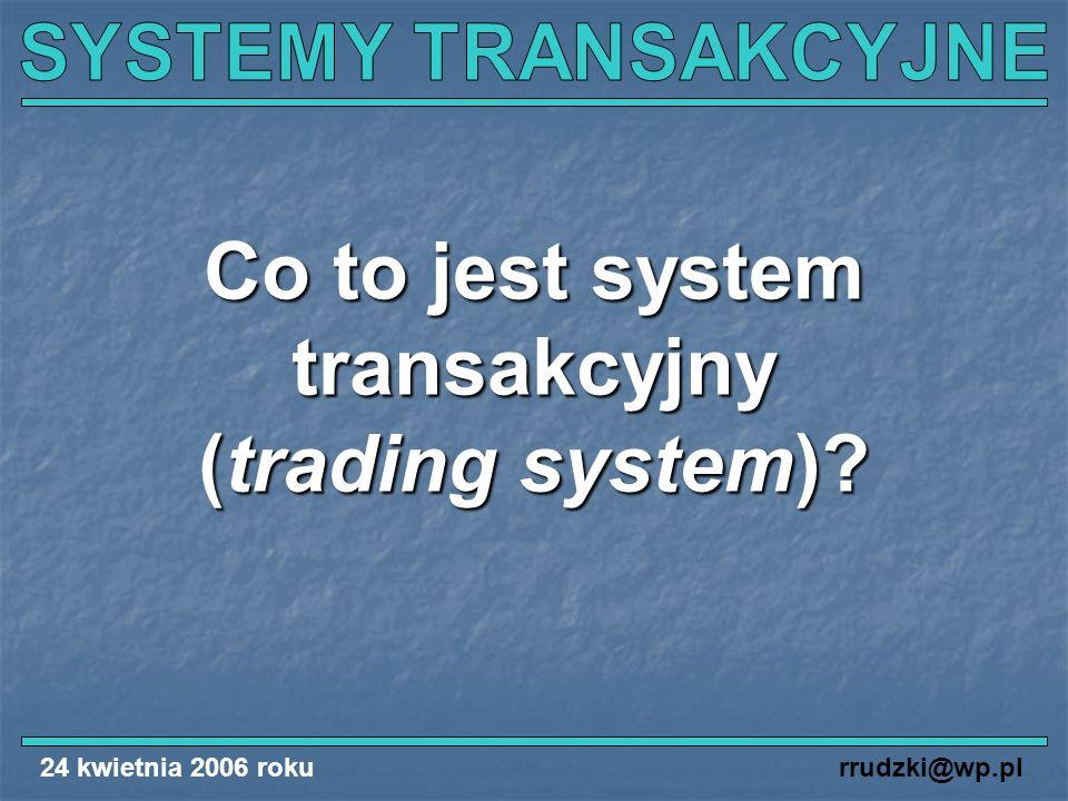 rrudzki@wp.pl Co to jest system transakcyjny (trading system)?