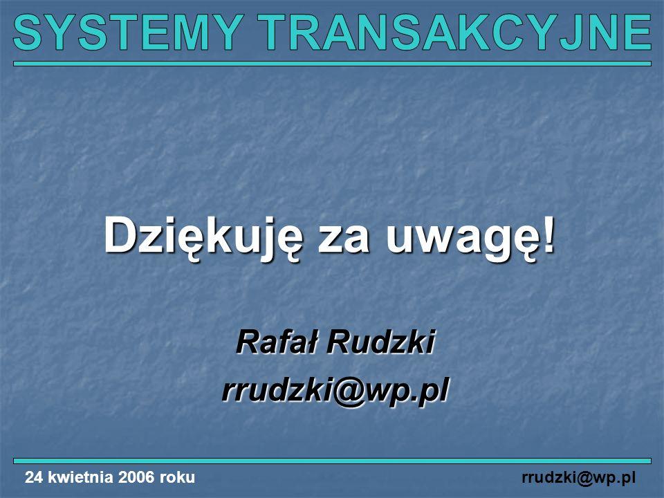 24 kwietnia 2006 rokurrudzki@wp.pl Dziękuję za uwagę! Rafał Rudzki rrudzki@wp.pl