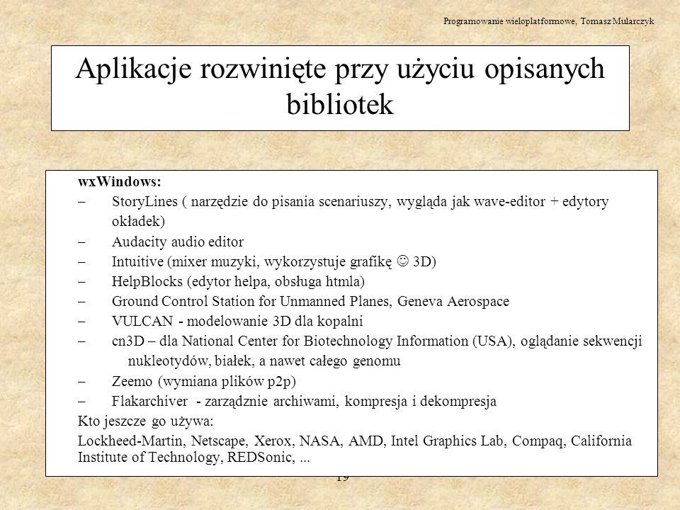 Programowanie wieloplatformowe, Tomasz Mularczyk 19 Aplikacje rozwinięte przy użyciu opisanych bibliotek wxWindows: – StoryLines ( narzędzie do pisani