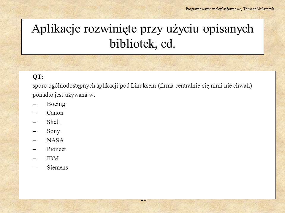 Programowanie wieloplatformowe, Tomasz Mularczyk 20 QT: sporo ogólnodostępnych aplikacji pod Linuksem (firma centralnie się nimi nie chwali) ponadto j
