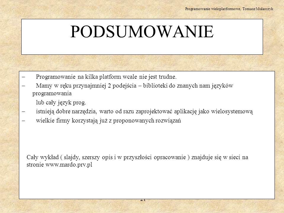 Programowanie wieloplatformowe, Tomasz Mularczyk 21 PODSUMOWANIE – Programowanie na kilka platform wcale nie jest trudne. – Mamy w ręku przynajmniej 2