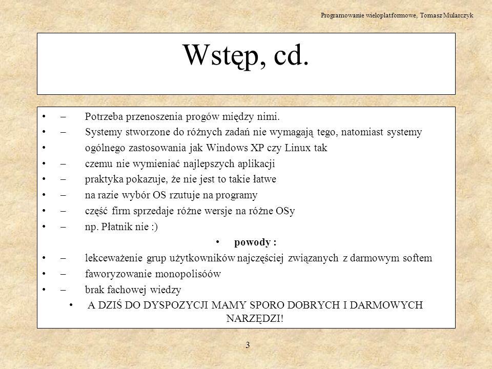 Programowanie wieloplatformowe, Tomasz Mularczyk 14 wxWindows – klasy Przykładowe klasy wxWindows: wszystkie dziedziczą z wxObject – Związane z interfejsem graficznym : wxBitmap, wxButton, wxBitmapButton, wxBrush, wxCheckBox, wxColour(rep.