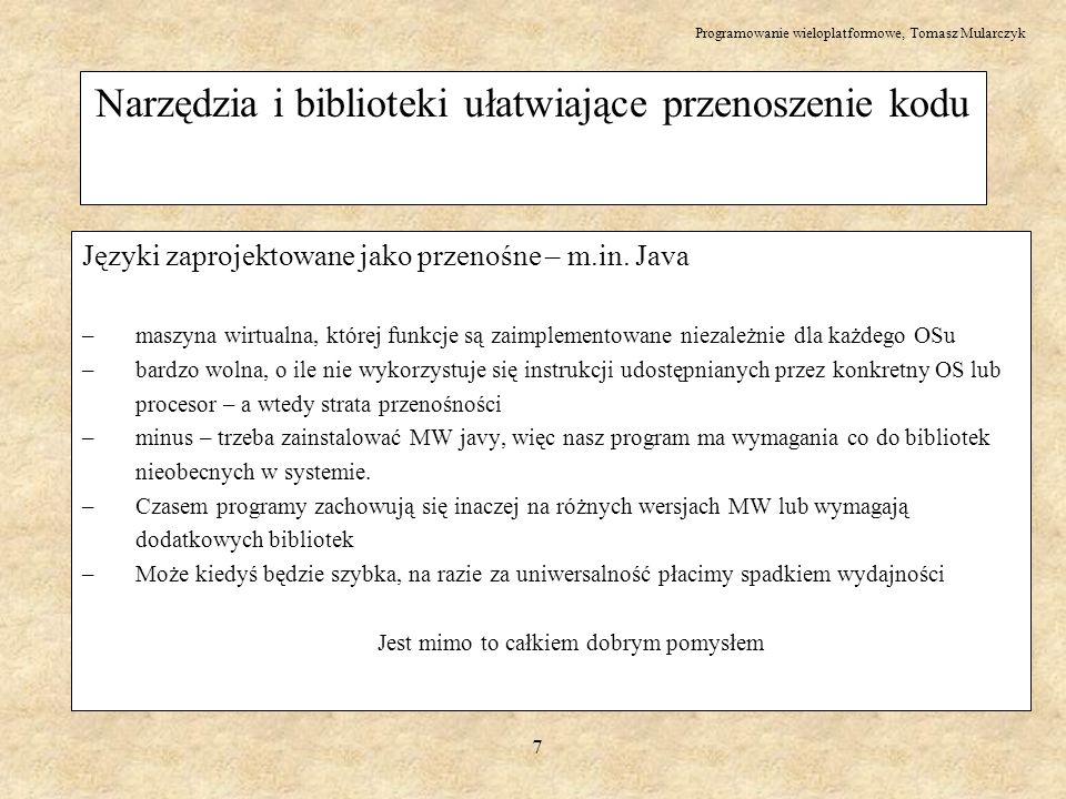 Programowanie wieloplatformowe, Tomasz Mularczyk 7 Narzędzia i biblioteki ułatwiające przenoszenie kodu Języki zaprojektowane jako przenośne – m.in. J