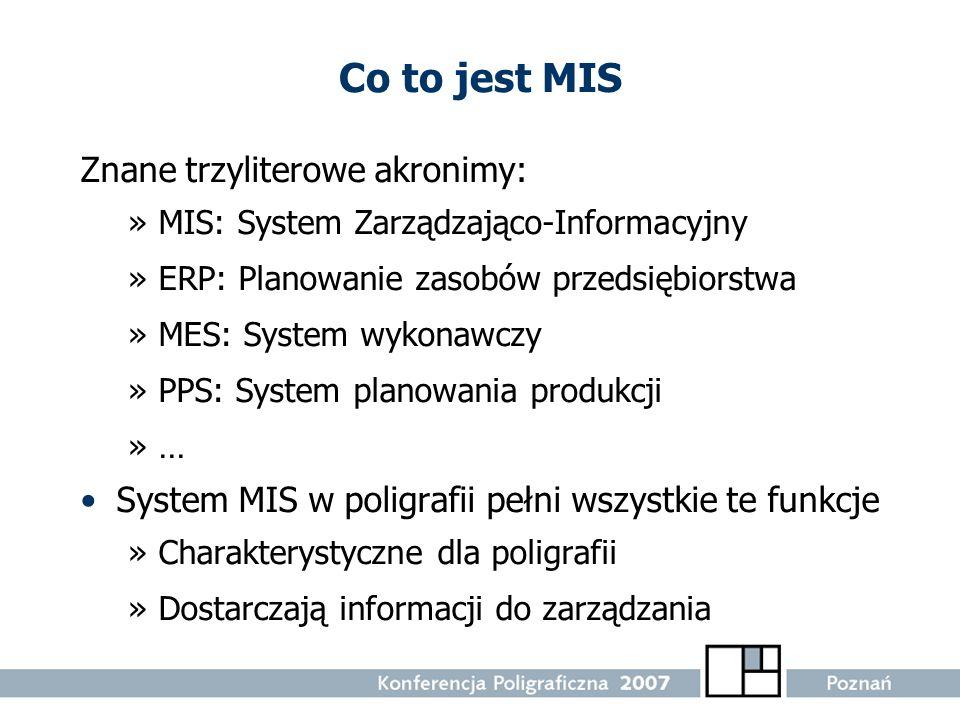 Co to jest MIS Znane trzyliterowe akronimy: »MIS: System Zarządzająco-Informacyjny »ERP: Planowanie zasobów przedsiębiorstwa »MES: System wykonawczy »