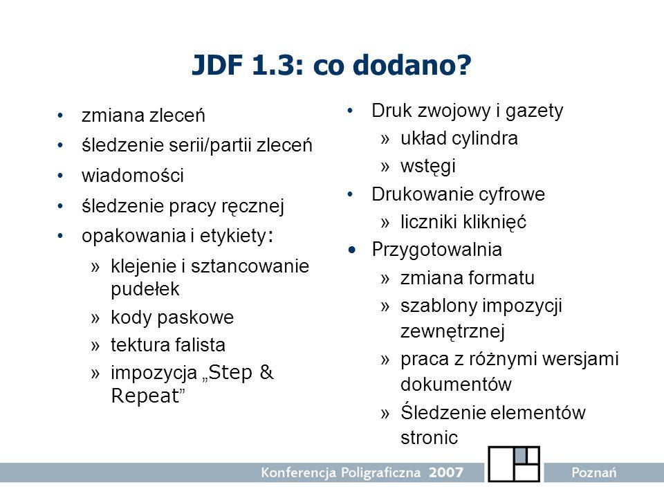JDF 1.3: co dodano? zmiana zleceń śledzenie serii/partii zleceń wiadomości śledzenie pracy ręcznej opakowania i etykiety : »klejenie i sztancowanie pu