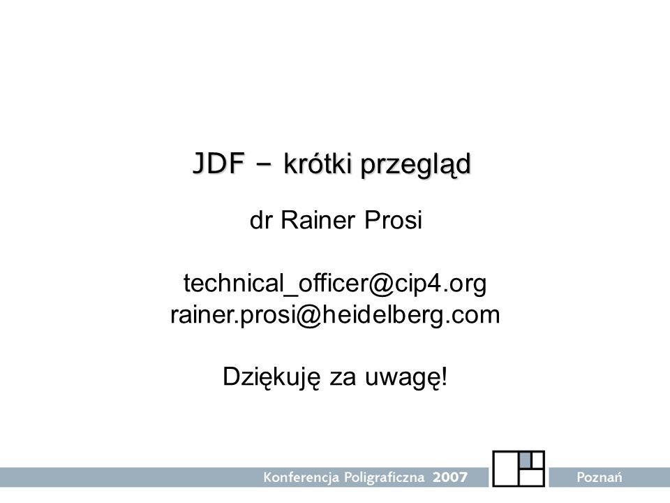 JDF – krótki przegląd dr Rainer Prosi technical_officer@cip4.org rainer.prosi@heidelberg.com Dziękuję za uwagę!