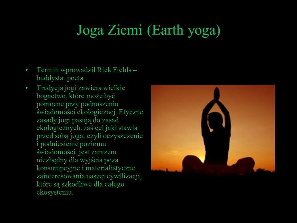 Joga Ziemi (Earth yoga) Termin wprowadził Rick Fields – buddysta, poeta Tradycja jogi zawiera wielkie bogactwo, które może być pomocne przy podnoszeni