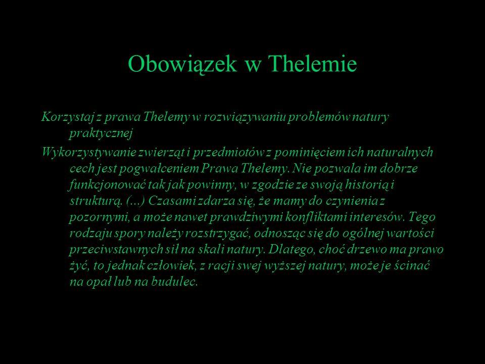 Obowiązek w Thelemie Korzystaj z prawa Thelemy w rozwiązywaniu problemów natury praktycznej Wykorzystywanie zwierząt i przedmiotów z pominięciem ich n