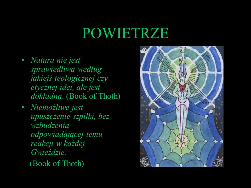 POWIETRZE Natura nie jest sprawiedliwa według jakiejś teologicznej czy etycznej idei, ale jest dokładna. (Book of Thoth) Niemożliwe jest upuszczenie s