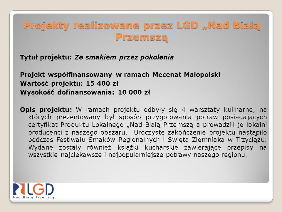 Projekty realizowane przez LGD Nad Białą Przemszą Tytuł projektu: Ze smakiem przez pokolenia Projekt współfinansowany w ramach Mecenat Małopolski Wart