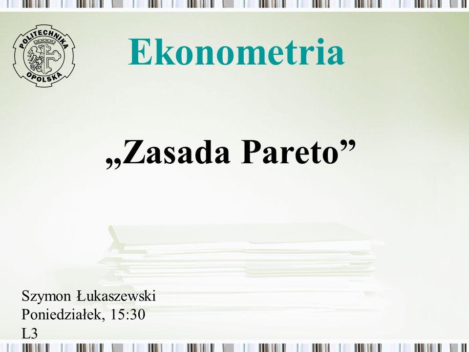 Ekonometria Zasada Pareto Szymon Łukaszewski Poniedziałek, 15:30 L3